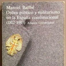 Militaria: ORDEN PÚBLICO Y MILITARISMO EN LA ESPAÑA CONSTITUCIONAL. 1812-1983. MANUEL BALLBÉ. ALIANZA ED.. Lote 103777683