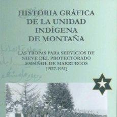 Militaria: HISTORIA GRÁFICA DE LA UNIDAD INDÍGENA DE MONTAÑA (1927-1931)- FCO. JAVIER HERNÁNDEZ NAVARRO Y A. Lote 115771602