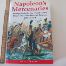 Militaria: NAPOLEON ' S MERCENARIES FOREIGN UNITS IN THE FRENCH ARMY UNDER THE CONSULATE AND EMPIRE 1799-1814. Lote 104304915