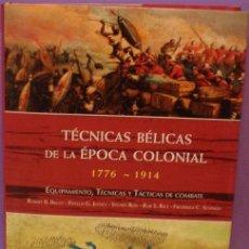 Militaria: TÉCNICAS BÉLICAS DE LA ÉPOCA COLONIAL 1776 1914 EQUIPAMIENTO, TÉCNICAS Y TÁCTICAS DE COMBATE. Lote 104308575