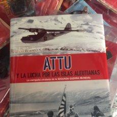Militaria: ATTU Y LA LUCHA POR LAS ISLAS ALEUTIANAS. LA CAMPAÑA OLVIDADA DE LA SEGUNDA GUERRA MUNDIAL. Lote 104559080