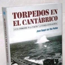 Militaria: TORPEDOS EN EL CANTÁBRICO POR JOSÉ ANGEL DEL RÍO PELLÓN DE ED. LIBRUCOS EN SANTANDER 2016. Lote 104697031