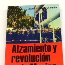Militaria: ALZAMIENTO Y REVOLUCIÓN EN LA MARINA POR CERVERA PERY - EDITORIAL SAN MARTÍN. Lote 128659398
