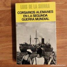 Militaria: CORSARIOS ALEMANES EN LA SEGUNDA GUERRA MUNDIAL LIBRO BARCOS NAZIS - LUIS DE SIERRA - KRIEGSMARINE. Lote 105117159