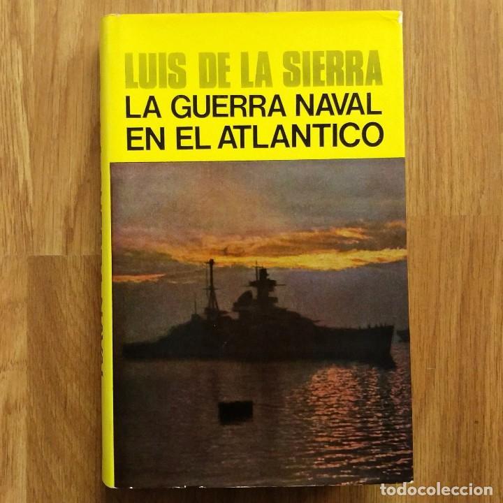 LA GUERRA NAVAL EN EL ATLANTICO - SEGUNDA GUERRA MUNDIAL- LUIS DE LA SIERRA (Militar - Libros y Literatura Militar)