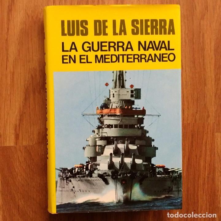 LA GUERRA NAVAL EN EL MEDITERRANEO - SEGUNDA GUERRA MUNDIAL- LUIS DE LA SIERRA (Militar - Libros y Literatura Militar)