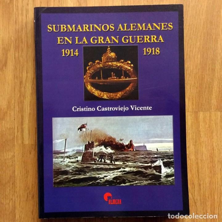 SUBMARINOS ALEMANES EN LA GRAN GUERRA 1914 - 1918 - ALMENA - UBOAT - UBOOT - PRIMERA GUERRA MUNDIAL (Militar - Libros y Literatura Militar)