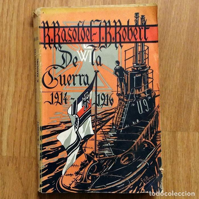 DE LA GUERRA NAVAL Y TERRESTRE 1914-1916. R.RASOLDEL-JUAN B.ROBERT PRIMERA GUERRA MUNDIAL SUBMARINOS (Militar - Libros y Literatura Militar)