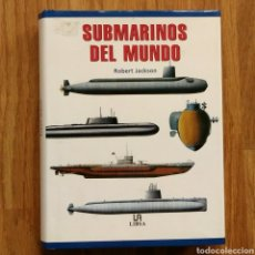Militaria: SUBMARINOS DEL MUNDO - POR ROBERT JACKSON - EDITORIAL LIBSA - AÑO 2002 - COMO NUEVO. Lote 105215434