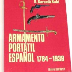 Militaria: ARMAMENTO PORTATIL ESPAÑOL 1764 - 1939 POR BARCELÓ RUBÍ - LIBRO EDITORIAL SAN MARTÍN, 1976 ARMAS. Lote 194760300