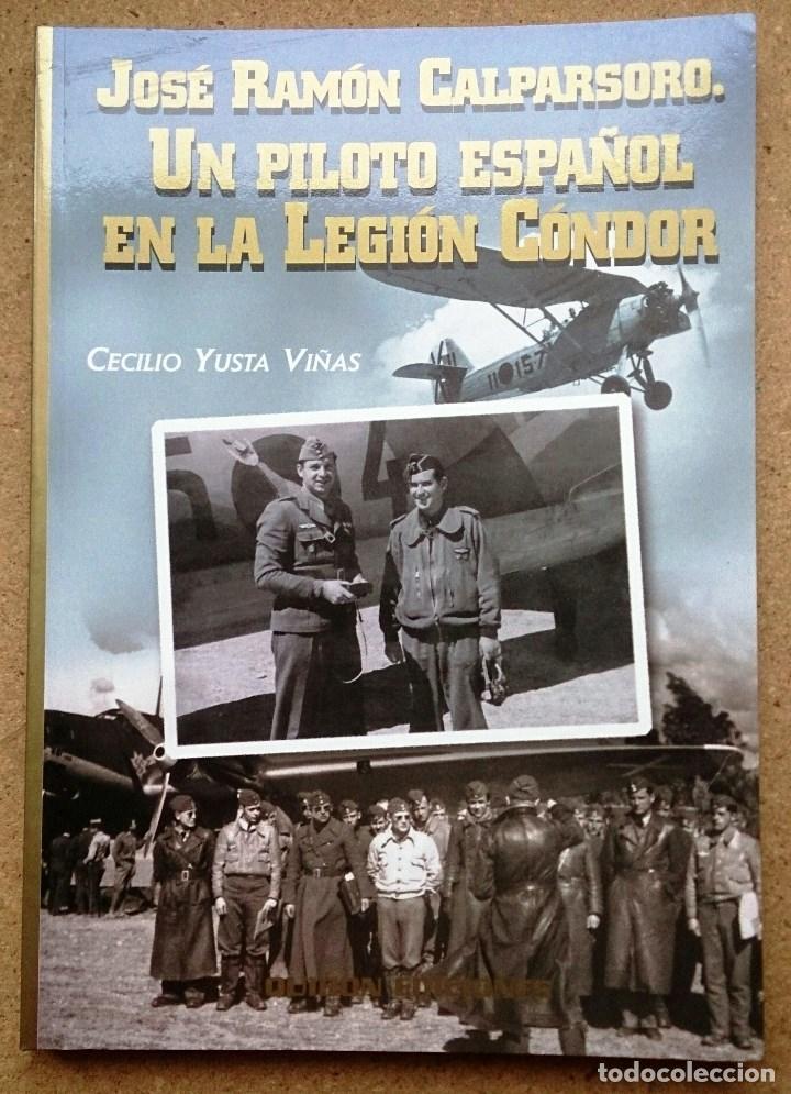 JOSE LUIS DE CALPASORO, UN PILOTO ESPAÑOL EN LA LEGION CONDOR (Militar - Libros y Literatura Militar)