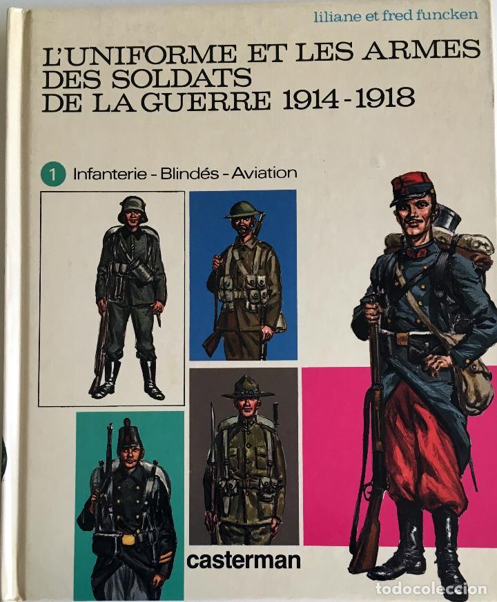 LIBRO: L'UNIFORME ET LES ARMES DES SOLDATS DE LA GUERRE 1914 - 1918. (Militar - Libros y Literatura Militar)