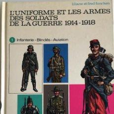 Militaria: LIBRO: L'UNIFORME ET LES ARMES DES SOLDATS DE LA GUERRE 1914 - 1918.. Lote 105927159