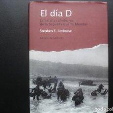 Militaria: EL DIA D. LA BATALLA CULMINANTE DE LA SEGUNDA GUERRA MUNDIAL. E. AMBROSE. Lote 105978843