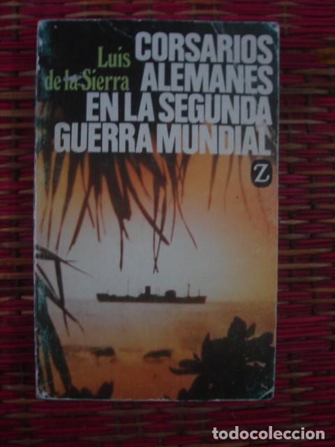 CORSARIOS ALEMANES DE LA SEGUNDA GUERRA MUNDIAL, DE LUIS DE LA SIERRA. JUVENTUD, 1984 (Militar - Libros y Literatura Militar)