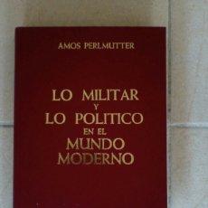 Militaria: LO MILITAR Y LO POLÍTICO EN EL MUNDO MODERNO. AMOS PERLMUTTER. Lote 108881768