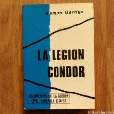 Militaria: LA LEGIÓN CONDOR. DOCUMENTOS DE LA GUERRA CIVIL ESPAÑOLA 1936-39 - GARRIGA, RAMÓN - GUERRA CIVIL. Lote 109044323