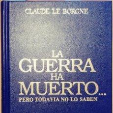 Militaria: LA GUERRA HA MUERTO… PERO TODAVÍA NO LO SABEN / CLAUDE LE BOGNE. ED. EJÉRCITO, 1988. Lote 109467467