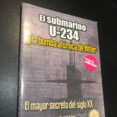 Militaria: EL SUBMARINO U-234 Y LA BIMBA ATÓMICA DE HITLER. EL MAYOR SECRETO DEL SIGLO XX. Lote 109471419