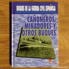 Militaria: BUQUES DE LA GUERRA CIVIL ESPAÑOLA - CAÑONEROS, MINADORES Y OTROS BUQUES - DIONISIO GARCÍA FLÓREZ. Lote 109475935