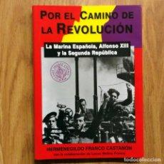 Militaria: POR EL CAMINO DE LA REVOLUCION: LA MARINA ESPAÑOLA, ALFONSO XIII Y LA SEGUNDA REPUBLICA. Lote 109477283