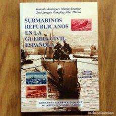 Militaria: SUBMARINOS REPUBLICANOS EN LA GUERRA CIVIL ESPAÑOLA - GONZALO RODRIGUEZ MARTÍN-GRANIZO, JOSE IGNACIO. Lote 109478747