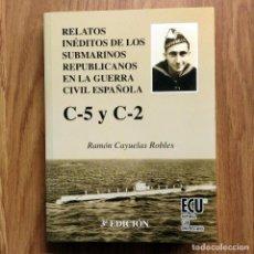 Militaria: RELATOS INEDITOS DE LOS SUBMARINOS REPUBLICANOS EN LA GUERRA CIVIL ESPAÑOLA C-5 Y C-2. Lote 109479339
