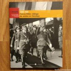 Militaria: FRANCO - HITLER: DIÁLOGO DE SORDOS EN HENDAYA 1939-1940 - FRANQUISMO. Lote 109557710