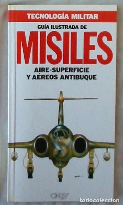 GUÍA ILUSTRADA DE MISILES AIRE-SUPERFICIE Y AÉREOS ANTIBUQUE - ORBIS 1987 - VER DESCRIPCIÓN (Militar - Libros y Literatura Militar)