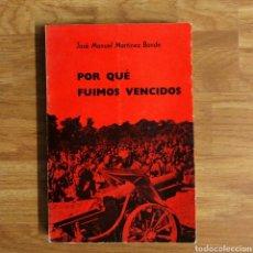 Militaria: GUERRA CIVIL - POR QUE FUIMOS VENCIDOS - ESPAÑOLA - JOSE MANUEL MARTINEZ BANDE. Lote 111252775