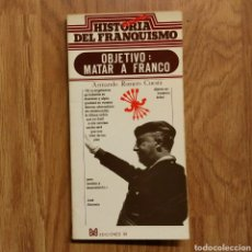 Militaria: GUERRA CIVIL - OBJETIVO MATAR A FRANCO. HISTORIA SECRETA DEL FRANQUISMO. ARMANDO ROMERO CUESTA. Lote 111430602