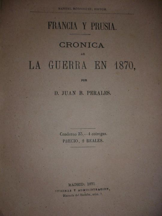 Militaria: 19 CUADERNOS FRANCIA Y PRUSIA CRONICA DE LA GUERRA DE 1870 JUAN B.PERALES 1871 MADRID - Foto 2 - 111785863