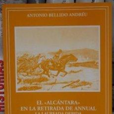 Militaria: GUERRA DE MARRUECOS. ALCÁNTARA EN LA RETIRADA DE ANNUAL. DESASTRE DE ANNUAL. BELLIDO ANDREU, ANTONIO. Lote 122519248