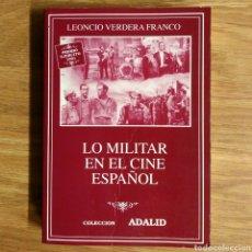 Militaria: LO MILITAR EN EL CINE ESPAÑOL - LEONCIO VERDERA FRANCO - CINE BELICO GUERRAS. Lote 112346691