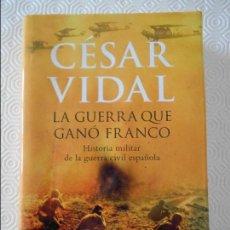 Militaria: LA GUERRA QUE GANO FRANCO. HISTORIA MILITAR DE LA GUERRA CIVIL ESPAÑOLA. CESAR VIDAL. EDITORIAL PLAN. Lote 113319487