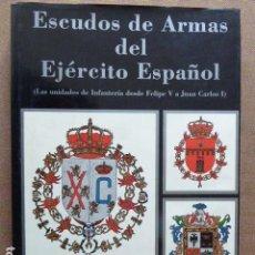 Militaria: ESCUDOS DE ARMAS DEL EJERCITO ESPAÑOL. LAS UNIDADES DE INFANTERIA DESDE FELIPE V A JUAN CARLOS I.. Lote 114617751
