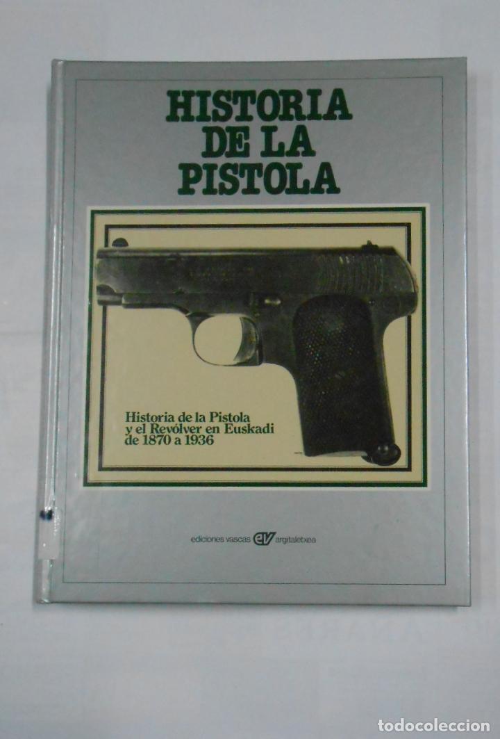 HISTORIA DE LA PISTOLA Y EL REVOLVER EN EUSKADI DE 1870 A 1936. EDICIONES VASCAS. ARM19 (Militar - Libros y Literatura Militar)