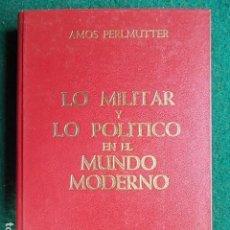 Militaria: LO MILITAR Y LO POLÍTICO EN EL MUNDO MODERNO EDICIONES EJÉRCITO. Lote 115467843