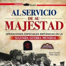 Militaria: AL SERVICIO DE SU MAJESTAD / OPERACIONES ESPECIALES BRITÁNICAS EN LA SEGUNDA GUERRA MUNDIAL COMANDOS. Lote 115586283
