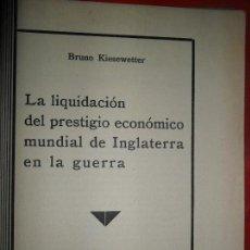 Militaria: LA LIQUIDACIÓN DEL PRESTIGIO ECONÓMICO MUNDIAL DE INGLATERRA EN LA GUERRA, BRUNO KIESEWETTER, 1941. Lote 115707731