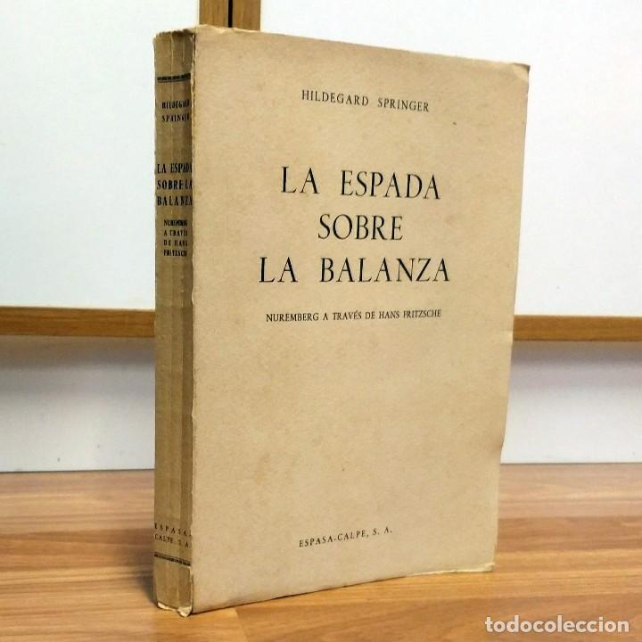 WW2 - LA ESPADA SOBRE LA BALANZA: NUREMBERG A TRAVÉS DE HANS FRITZSCHE PROCESO DE NUREMBERG NAZISMO (Militar - Libros y Literatura Militar)