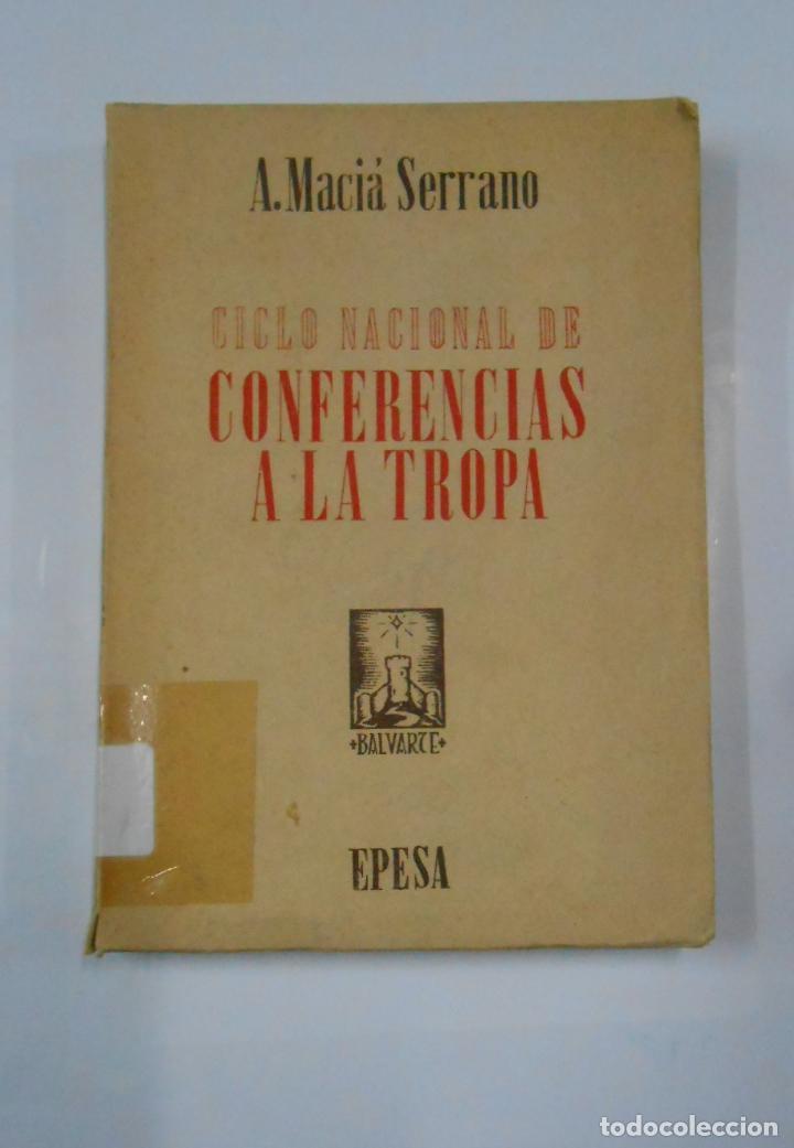 CICLO NACIONAL DE CONFERENCIAS A LA TROPA. A. MACIA SERRANO. EPESA. TDK337 (Militar - Libros y Literatura Militar)