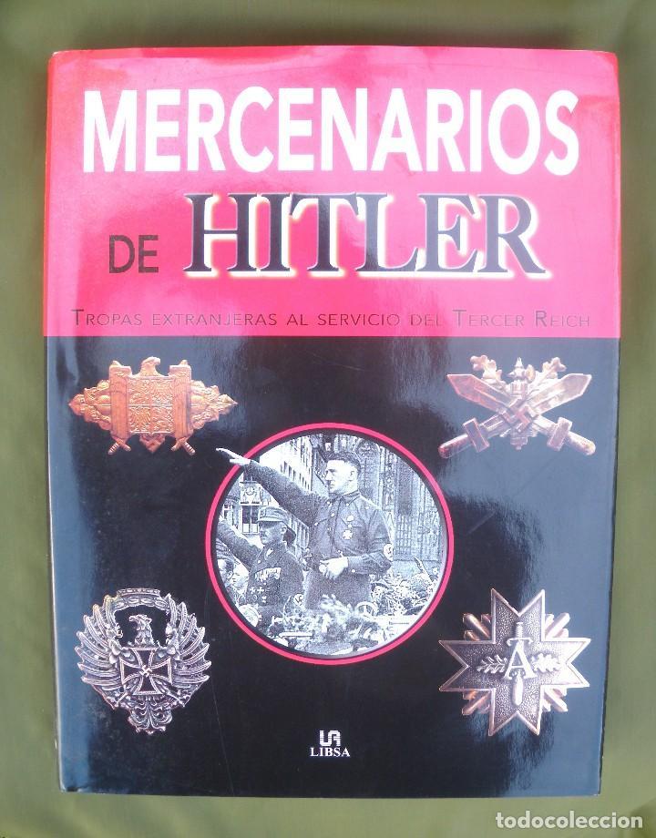 MERCENARIOS DE HITLER, TROPAS EXTRANJERA AL SERVICIO DEL TERCER REICH. (Militar - Libros y Literatura Militar)