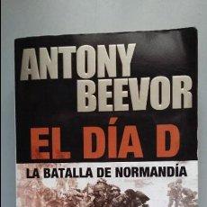 Militaria: ANTONY BEEVOR. EL DIA D. Lote 117539899