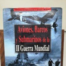 Militaria: AVIONES, BARCOS Y SUBMARINOS DE LA II GUERRA MUNDIAL - STEVE CRAWFORD - ED. LIBSA - DESCATALOGADO. Lote 118084107
