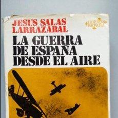 Militaria: JESUS SALAS LARRAZABAL. LA GUERRA DE ESPAÑA DESDE EL AIRE, ED ARIEL. Lote 118268287