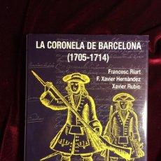 Militaria: LA CORONELA DE BARCELONA (1705-1714) - RIART & HERNANDEZ - DALMAU BARCELONA 2010. Lote 118322991
