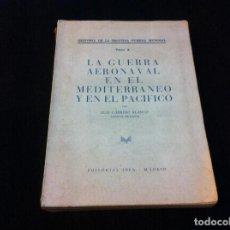 Militaria: LUIS CARRERO BLANCO. LA GUERRA AERONAVAL EN EL MEDITERRÁNEO Y EN EL PACÍFICO (TOMO X) 1959, ED. IDEA. Lote 118341263