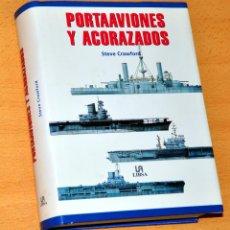 Militaria: PORTAAVIONES Y ACORAZADOS - POR STEVE CRAWFORD - EDITORIAL LIBSA - AÑO 2001 - COMO NUEVO. Lote 118933675