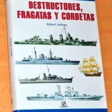 Militaria: DESTRUCTORES, FRAGATAS Y CORBETAS - POR ROBERT JACKSON - EDITORIAL LIBSA - AÑO 2002 - COMO NUEVO. Lote 118934579